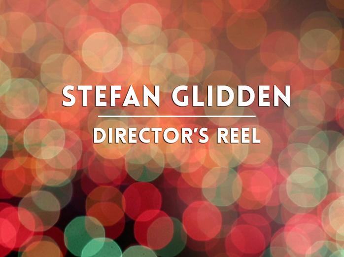 Stefan Glidden: Director's Reel